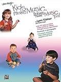 Alfred 00-BMR07002 Kids Make Music Series- Kids Make Music- Babies Make Music- Too - Music Book