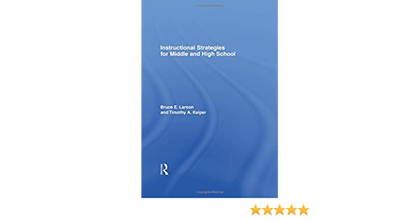 Instructional Strategies For Middle And High School Bruce E Larson