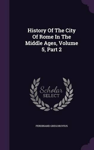 History Of The City Of Rome In The Middle Ages, Volume 5, Part 2 pdf epub