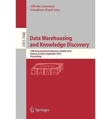 [(Data Warehousing and Knowledge Discovery: 14th International Conference, DaWaK 2012, Vienna, Austria, September 3-6 2012 : Proceedings )] [Author: Alfredo Cuzzocrea] [Jul-2012] PDF