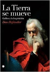 Dan Hofstadter - La Tierra Se Mueve: Galileo Y La Inquisición