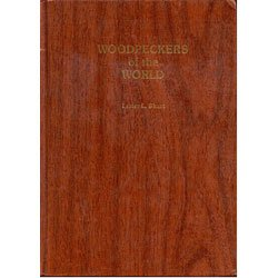 Woodpeckers of the World (Monograph series / Delaware Museum of Natural History)