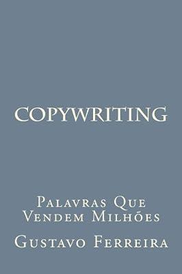 Copywriting: Palavras Que Vendem Milhoes (Portuguese Edition)