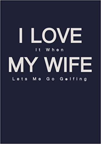 95e40751451 I Love It When My Wife Lets Me Go Golfing Notebook: 7x10 Ruled ...