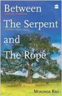 Book Between the Serpent and the Rope: Ashrams, Traditions, Avatars, Sagesand Con Artists by Rao Mukunda (2014-08-01)
