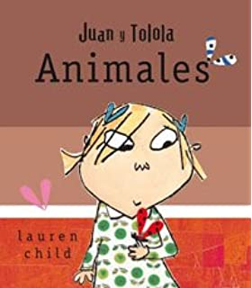 Juan y Tolola/ Charlie and Lolas Animals: Animales/ Animals (Spanish Edition)