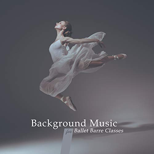 Background Music for Ballet Barre Classes: Dance Lessons, Inspiration Ballet Moves, Ballet Dance School Music for Children, Kids and Baby, Ballet Workout and Ballet Warm Up ()