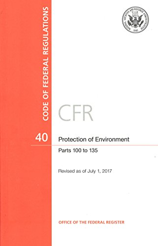 Code of Federal Regulations, Title 40, Protection of Environment, Pt. 100-135, Revised as of July 1, 2017 Office of the Federal Register (U.S.)