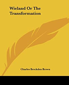 enlightenment and browns novel wieland Charles brockden brown's wieland, or the transformation (1798) he  ways  in which the novel questions enlightenment assumptions it was formerly thought .