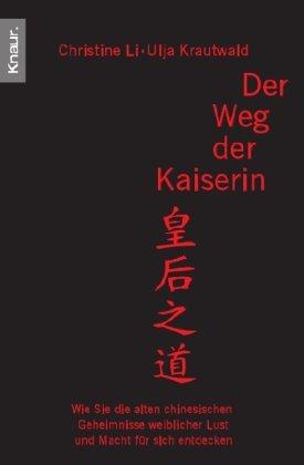 Der Weg der Kaiserin. Wie sie die alten chinesischen Geheimnisse weiblicher Lust und Macht für sich entdecken Taschenbuch – 1. April 2003 Christine Li Ulja Krautwald Droemer Knaur 3426776111