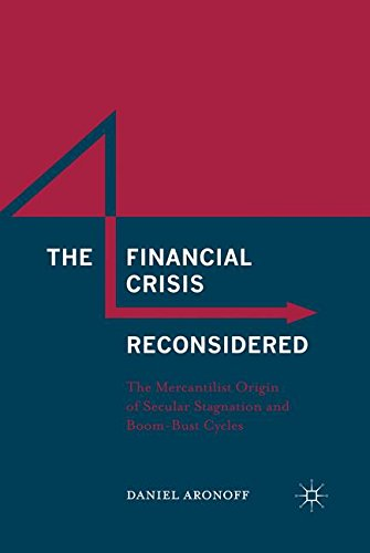 The Financial Crisis Reconsidered Mercantilist Origin Of Secular Stagnation And Boom Bust Cycles