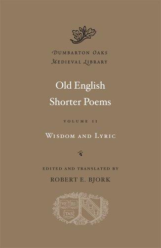 Old English Shorter Poems, Volume II: Wisdom and Lyric (Dumbarton Oaks Medieval Library) by Harvard University Press
