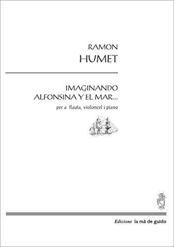 Descargar Libro Imaginando A Alfonsina Y El Mar...: Per A Flauta, Violoncel I Piano Ramon Humet I Carderet