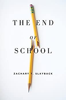 The End of School: Reclaiming Education from the Classroom by [Slayback, Zachary]