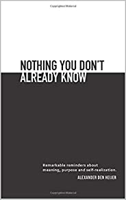Nothing you don't already know: Remarkable reminders about meaning, purpose, and self-realiza