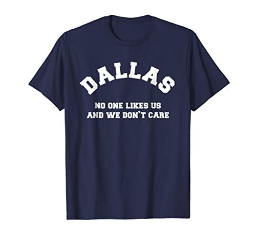 Dallas No One Likes Us and We Don't Care Shirt -