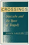Crossings : Nietzsche and the Space of Tragedy, Sallis, John, 0226734366