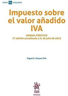 Impuesto Sobre el Valor Añadido IVA Manual Práctico 3ª Edición 2016 (Manuales Tirant Tributario)