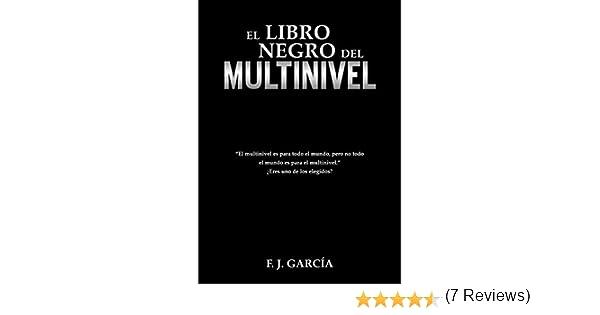 EL LIBRO NEGRO DEL MULTINIVEL: ¿ERES UNO DE LOS ELEGIDOS? eBook: GARCIA CARRAZCO, FRANCISCO JAVIER: Amazon.es: Tienda Kindle