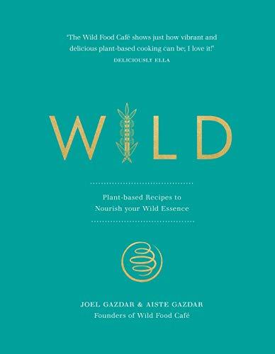 Wild: Plant-based Recipes to Nourish your Wild Essence by Joel Gazdar, Aiste Gazdar