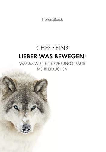 Chef sein? Lieber was bewegen!: Warum wir keine Führungskräfte mehr brauchen Gebundenes Buch – 19. Oktober 2018 Stephan Heiler Gebhard Borck Orgshop GmbH 394757214X