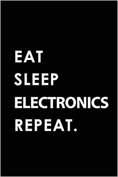 Descargar PDF Eat Sleep Electronics Repeat: Blank Lined 6x9 Electronics Passion And Hobby Journal/notebooks As Gift For The Ones Who Eat, Sleep And Live It Forever.