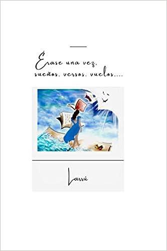 Érase una vez, sueños, versos, vuelos… de Larrú