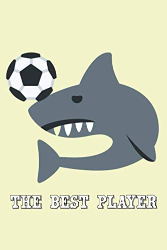 The Best Player: Soccer Training Log Book Diary Football Workbook Training Journal Shark Themed For Soccer Coach Children Gifts (107 pages, 6x9