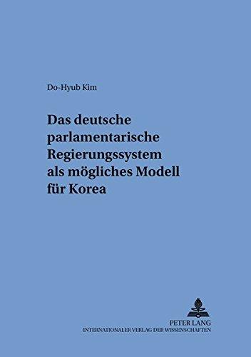 Das deutsche parlamentarische Regierungssystem als mögliches Modell für Korea (Schriften zum internationalen und zum öffentlichen Recht) (German Edition) pdf epub