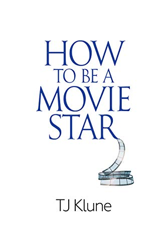 How to Be a Movie Star by [Klune, TJ]
