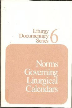 Norms Governing Liturgical Calendars. Liturgy Documentary Series 6