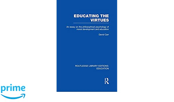 educating the virtues rle edu k an essay on the philosophical  educating the virtues rle edu k an essay on the philosophical psychology of moral development and education david carr 9781138007536 com books