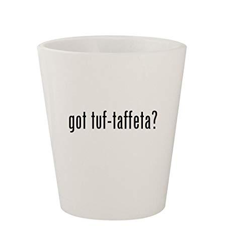 got tuf-taffeta? - Ceramic White 1.5oz Shot Glass