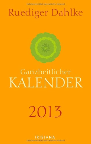 Ruediger Dahlkes ganzheitlicher Kalender 2013