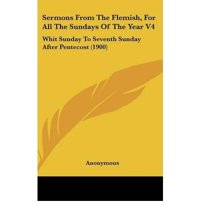 Sermons from the Flemish, for All the Sundays of the Year V4: Whit Sunday to Seventh Sunday After Pentecost (1900) (Hardback) - Common PDF