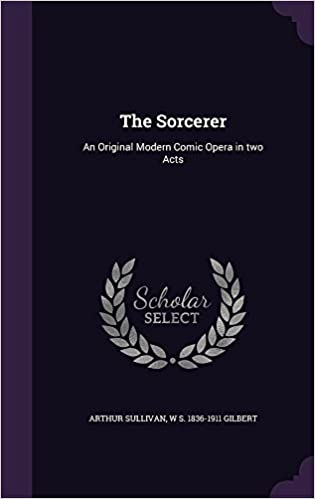 Descargar Con Utorrent The Sorcerer: An Original Modern Comic Opera In Two Acts Formato PDF Kindle