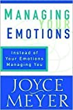 Managing Your Emotions: Instead of Your Emotions Managing You [Hardcover]