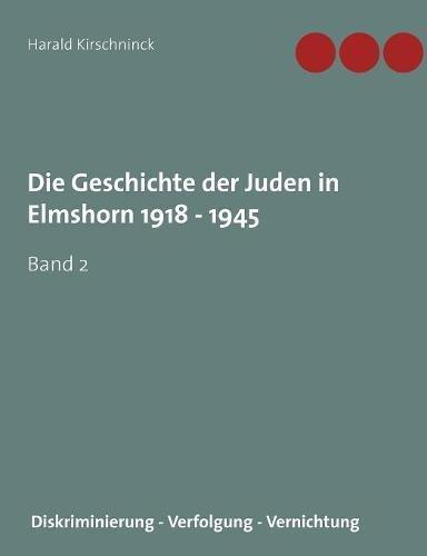 Die Geschichte Der Juden in Elmshorn 1918 - 1945. Band 2 (German Edition) pdf epub