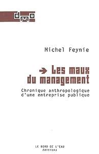 Les maux du management : Chronique anthropologique d'une entreprise publique par Michel Feynie