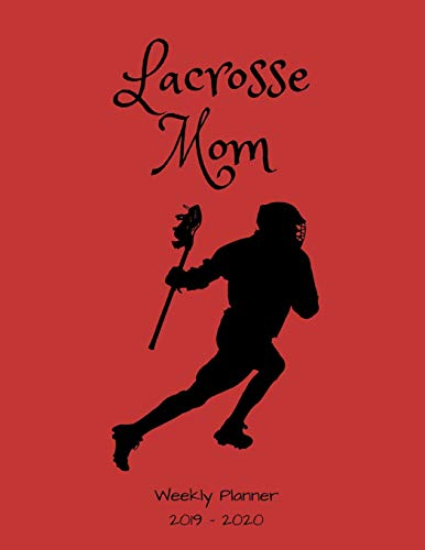 Lacrosse Mom 2019 - 2020 Weekly Planner: An 18 Month Academic Planner - July 2019 - December 2020 por 1570 Publishing