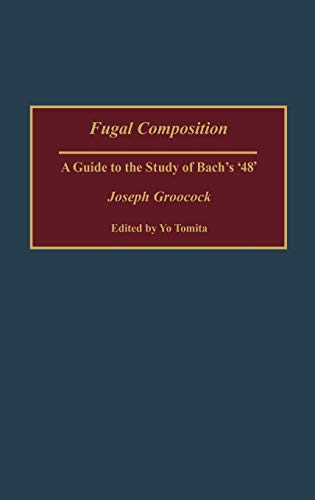 Fugal Composition: A Guide to the Study of Bach's '48' (Contributions to the Study of Music & Dance)