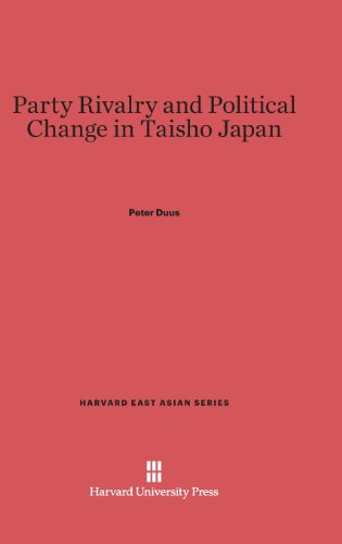 Party Rivalry and Political Change in Taisho Japan (Harvard East Asian)
