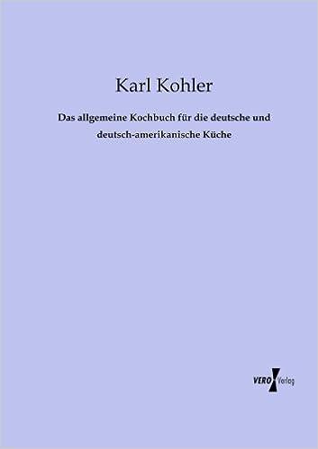 Das Allgemeine Kochbuch Fuer Die Deutsche Und Deutsch Amerikanische