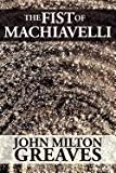 The Fist of MacHiavelli, John Milton Greaves, 1456011820