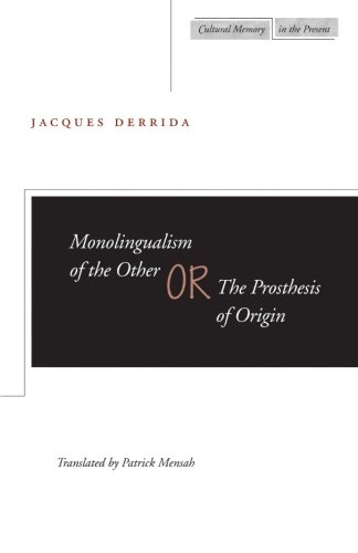 Monolingualism of the Other: or, The Prosthesis of Origin (Cultural Memory in the Present)
