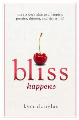 Download Bliss Happens : The Six Week Plan to a Happier, Prettier, Thinner, and Richer Life(Hardback) - 2013 Edition ebook