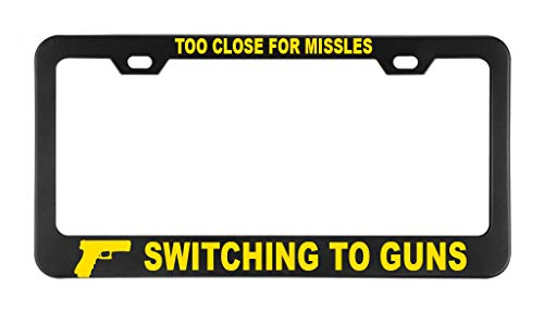 TOO CLOSE FOR MISSLES SWITCHING TO GUNS Black License Plate Frame Heavy Metal Sturdy Car Parts