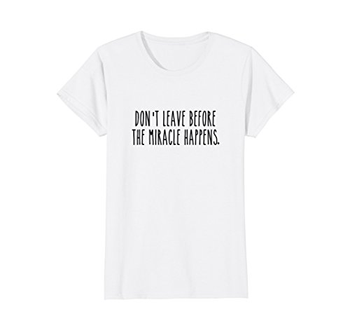 Womens Don't Leave Before the Miracle Happens AA Sobriety Recovery Medium - Miracle Store Fashion