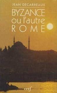 Byzance ou l'autre Rome par Jean Décarreaux