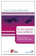 Descargar Libro Mi Ser Querido Tiene Alzhéimer: Cómo Poner El Corazón En Las Manos José Carlos Bermejo Higuera